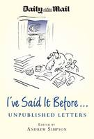 Cover for I've Said It Before... Unpublished Letters to the Daily Mail by Andrew Simpson