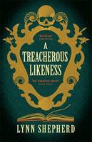 Cover for A Treacherous Likeness by Lynn Shepherd