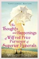 Cover for The Thoughts & Happenings of Wilfred Price, Purveyor of Superior Funerals by Wendy Jones