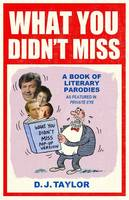 Cover for What You Didn't Miss Part 94 A Book of Literary Parodies as Featured in Private Eye by D.J. Taylor