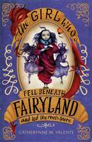 Cover for The Girl Who Fell Beneath Fairyland and Led the Revels There by Catherynne M. Valente