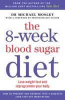 Cover for The 8-Week Blood Sugar Diet Lose Weight Fast and Reprogramme Your Body for Life by Michael Mosley