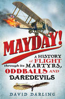 Cover for Mayday! A History of Flight Through its Martyrs, Oddballs, and Daredevils by David Darling