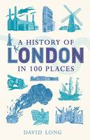 Cover for A History of London in 100 Places by David Long