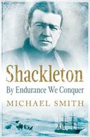 Cover for Shackleton By Endurance We Conquer by Michael Smith