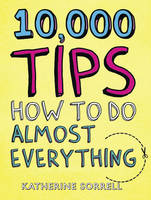 Cover for 10,000 Tips How to Do Almost Everything by Katherine Sorrell