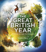 The Great British Year Wildlife Through the Seasons by Stephen Moss