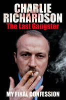 Mr. Charlie Richardson The Last Gangster: The Final Confession by Charlie Richardson