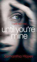 Cover for Until You're Mine by Samantha Hayes