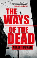 Ways of the Dead by Neely Tucker