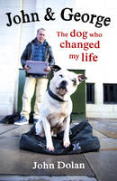 Cover for John and George The Dog Who Changed My Life by John Dolan