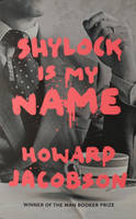 Cover for Shylock is My Name The Merchant of Venice Retold by Howard Jacobson