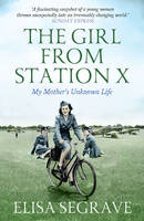 Cover for The Girl from Station X My Mother's Unknown Life by Elisa Segrave