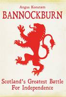 Cover for Bannockburn Scotland's Greatest Battle for Independence by Angus Konstam