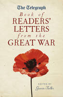 Cover for The Telegraph Book of Readers' Letters from the Great War by Gavin Fuller