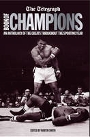 Cover for The Telegraph Book of Champions An Anthology of the Greats Throughout the Sporting Year by Martin Smith
