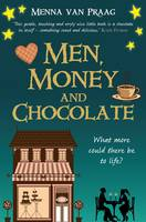 Men, Money and Chocolate What More Could There be to Life? by Menna van Praag