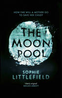 Cover for The Moon Pool by Sophie Littlefield