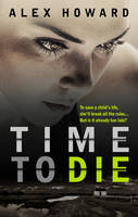 Cover for Time to Die by Alex Howard