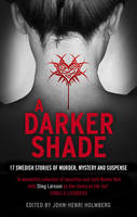 Cover for A Darker Shade An Anthology of Swedish Crime Writers by John-Henri Holmberg