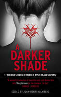 Cover for A Darker Shade 17 Swedish Stories of Murder, Mystery and Suspense Including a Short Story by Stieg Larsson by John-Henri Holmberg