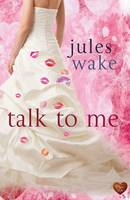 Cover for Talk to Me by Jules Wake