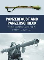 Cover for Panzerfaust and Panzerschreck German Anti-Tank Weapons 1939-45 by Gordon L. Rottman