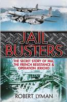 Cover for The Jail Busters The Secret Story of MI6, the French Resistance and Operation Jericho by Robert Lyman