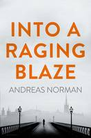 Cover for Into a Raging Blaze by Andreas Norman