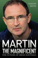 Cover for Martin the Magnificent The Future of Irish Football by Simon Moss