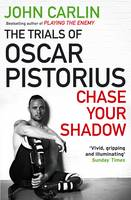 Cover for Chase Your Shadow The Trials of Oscar Pistorius by John Carlin