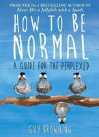 Cover for How to be Normal A Guide for the Perplexed by Guy Browning