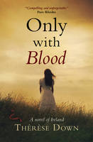 Cover for Only with Blood A Novel of Ireland by Therese Down