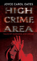 Cover for High Crime Area Tales of Darkness and Dread by Joyce Carol Oates