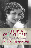 Cover for Life in a Cold Climate: Nancy Mitford the Biography by Laura Thompson