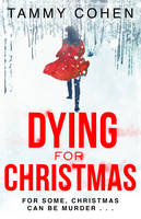Cover for Dying for Christmas Tis the Season to be Dead by Tammy Cohen