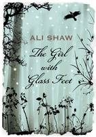 Cover for The Girl with Glass Feet by Ali Shaw