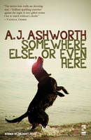 Somewhere Else, or Even Here by A. J. Ashworth