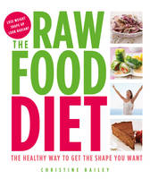 Cover for The Raw Food Diet : The Healthy Way to Get the Shape You Want by Christine Bailey