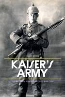 Cover for The Kaiser's Army The German Army in World War I by David Stone