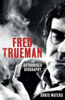 Fred Trueman The Authorised Biography by Chris Waters