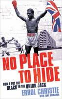No Place to Hide: How I Put the Black in the Union Jack by Errol Christie, Tony McMahon