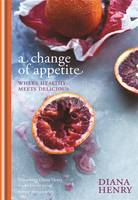 Cover for A Change of Appetite Where Delicious Meets Healthy by Diana Henry