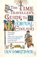 Cover for The Time Traveller's Guide to Medieval England A Handbook for Visitors to the Fourteenth Century by Ian Mortimer