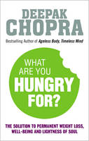 Cover for What are You Hungry for? The Chopra Solution to Permanent Weight Loss, Well-Being and Lightness of Soul by Deepak Chopra