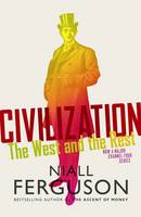 Civilization The West and the Rest by Niall Ferguson