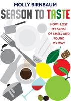 Season to Taste : How I Lost My Sense of Smell and Found My Way by Molly Birnbaum