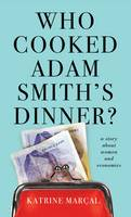 Cover for Who Cooked Adam Smith's Dinner? A Story About Women and Economics by Katrine Marcal