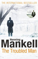 The Troubled Man : A Kurt Wallander Mystery by Henning Mankell