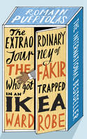 Extraordinary Journey of the Fakir Who Got Trapped in an Ikea Wardrobe by Romain Puertolas